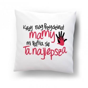 """""""Kiedy Bóg przydzielał mamy mi trafiła się Ta najlepsza""""- poduszka na dzień mamy."""