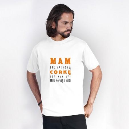 """""""Mam przepiękną córkę, ale mam też broń, łopatę i alibi"""" - koszulka dla taty."""