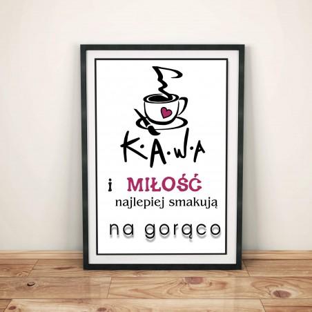 """Plakat w ramie lub bez ramy - """"Kawa i miłość najlepiej smakują na gorąco"""""""